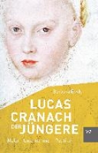 Beck, Barbara Lucas Cranach der Jüngere (1515-1589)