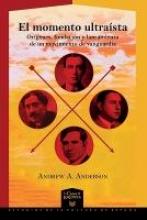 Anderson, Andrew A. El momento ultraista. Orígenes, fundación y lanzamiento de un movimiento de vanguardia