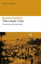 Kushner, Rachel Telex desde Cuba Telex from Cuba