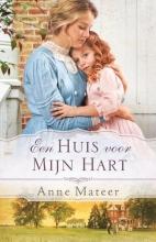 Anne  Mateer Een huis voor mijn hart