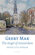 Geert  Mak The Angel of Amsterdam, Seven City Stories