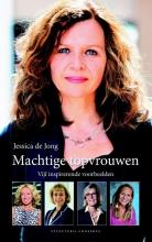 Jessica de Jong Machtige topvrouwen - Vijf inspirerende voorbeelden