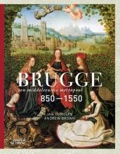 Jan Dumolyn , Brugge, een middeleeuwse metropool 850-1550