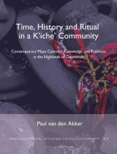 Paul van den Akker Time, History and Ritual in a K'iche' Community