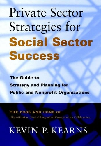 Kevin P. Kearns,Private Sector Strategies for Social Sector Success