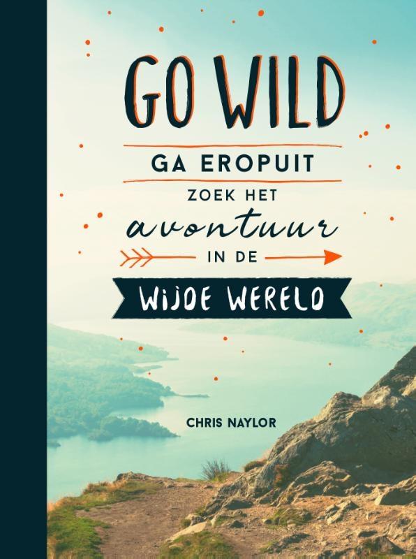 Chris Naylor,Go wild, ga eropuit, zoek het avontuur in de wijde wereld