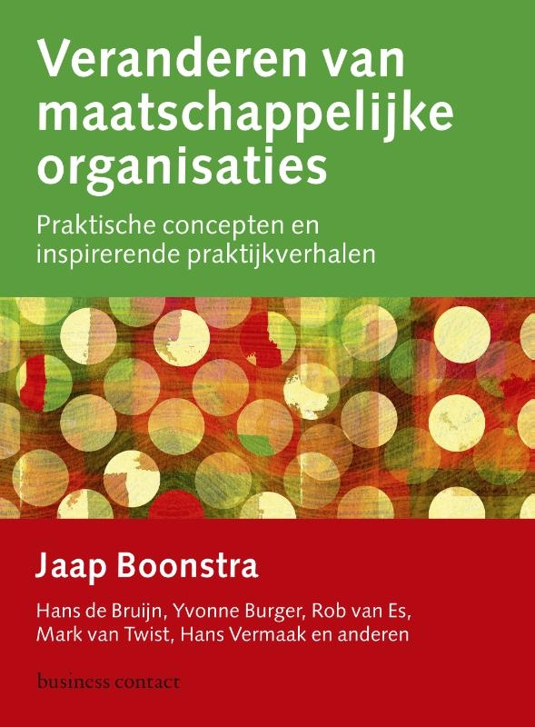 Jaap Boonstra, Hans de Bruijn, Yvonne Burger, Rob van Es, Mark van Twist, Hans Vermaak,Veranderen van maatschappelijke organisaties