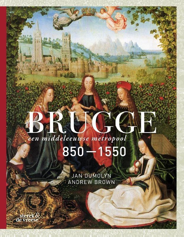 Jan Dumolyn,Brugge, een middeleeuwse metropool 850-1550