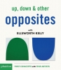Ellsworth Kelly,Up, Down & Other Opposites With Ellsworth Kelly