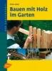 Mair, Peter,Bauen mit Holz im Garten