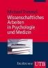Trimmel, Michael,Wissenschaftliches Arbeiten in Psychologie und Medizin