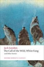 London, Jack The Call of the Wild, White Fang, and Other Stories