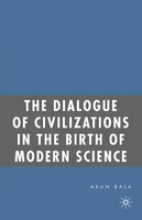 Arun Bala The Dialogue of Civilizations in the Birth of Modern Science