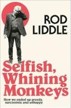 Rod Liddle Selfish Whining Monkeys