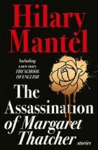 Mantel, Hilary Assassination of Margaret Thatcher