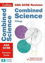 Collins GCSE Grade 9-1 GCSE Combined Science Trilogy AQA Revision Guide (with free flashcard download)