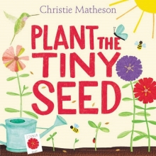 Christie Matheson Plant the Tiny Seed
