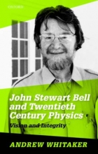 Andrew (Professor of Physics, Professor of Physics, Queen`s University Belfast, Northern Ireland) Whitaker John Stewart Bell and Twentieth-Century Physics