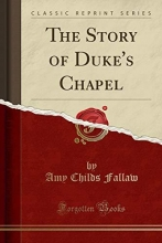 Fallaw, Amy Childs Fallaw, A: Story of Duke`s Chapel (Classic Reprint)