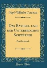 Contessa, Karl Wilhelm Contessa, K: Räthsel und der Unterbrochne Schwätzer