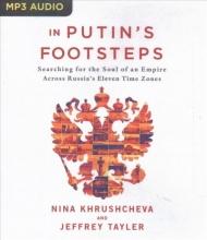 Khrushcheva, Nina,   Tayler, Jeffrey In Putin`s Footsteps
