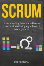 Branson, Jeff Scrum: Understanding Scrum at a Deeper Level and Mastering Agile Project Management