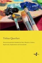Tobias Querfurt Theoretisch-praktisches Handbuch fur Maler, Illuminirer, Zeichner, Kupferstecher, Kupferdrucker und Formschneider
