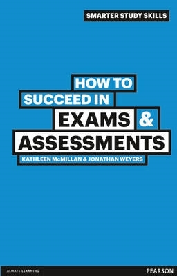 Kathleen McMillan,   Jonathan Weyers,How to Succeed in Exams & Assessments