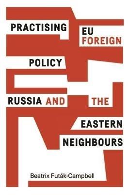 Beatrix Futak-Campbell,Practising Eu Foreign Policy