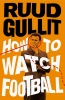 R. Gullit, How to Watch Football