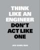 Mak Jan, Think Like an Engineer, Dont't Act Like One