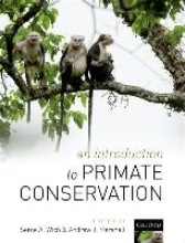 Serge A. (School of Natural Sciences and Psychology, Liverpool John Moores University) Wich,   Andrew (Department of Anthropology, Program in the Environment, and School of Natural Resources and Environment, University of Michigan) Marshall An Introduction to Primate Conservation