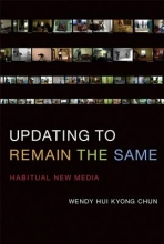 Chun, Wendy Hui Kyong Updating to Remain the Same