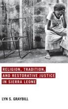 Lyn S. Graybill Religion, Tradition, and Restorative Justice in Sierra Leone