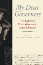 Goldman-price, Irene My Dear Governess - The Letters of Edith Wharton to Anna Bahlmann