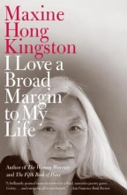 Kingston, Maxine Hong I Love a Broad Margin to My Life