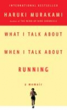 Murakami, Haruki What I Talk About When I Talk About Running