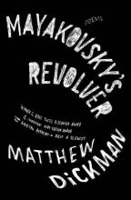 Dickman, Matthew Mayakovsky`s Revolver