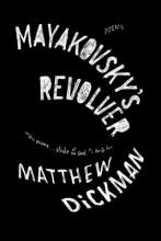 Matthew Dickman Mayakovsky`s Revolver
