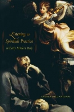 Dell`antonio, Andrew Listening as Spiritual Practice in Early Modern Italy