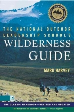 Harvey, Mark W. T.,   Simer, Peter The National Outdoor Leadership School`s Wilderness Guide
