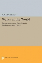 Gilbert, R Walks in the World - Representation and Experience in Modern American Poetry