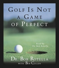 Rotella, Robert J.,   Cullen, Robert Golf Is Not a Game of Perfect