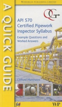 Matthews, Clifford Quick Guide to API 570-Certified Pipework Inspector Syllabus