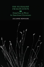 Newmark, Julianne The Pluralist Imagination from East to West in American Literature