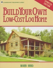 Hard, Roger Build Your Own Low-Cost Log Home