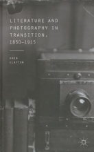 Clayton, Owen Literature and Photography in Transition, 1850-1915
