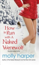 Harper, Molly How to Run With a Naked Werewolf