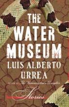 Urrea, Luis Alberto The Water Museum