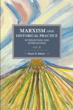 Bryan D. Palmer Marxism And Historical Practice: Interventions And Appreciations Volume Ii